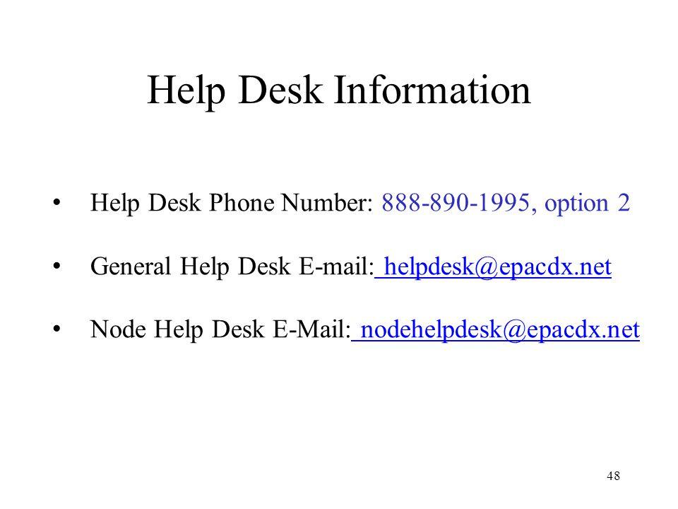 Help Desk Information Help Desk Phone Number: 888-890-1995, option 2 General Help Desk E-mail: helpdesk@epacdx.net Node Help Desk E-Mail: nodehelpdesk@epacdx.net 48