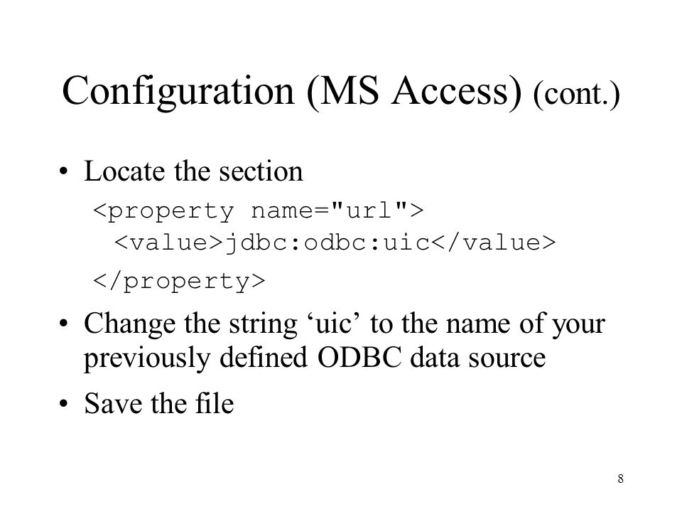 Configuration (MS Access) (cont.) Locate the section jdbc:odbc:uic Change the string 'uic' to the name of your previously defined ODBC data source Save the file 8
