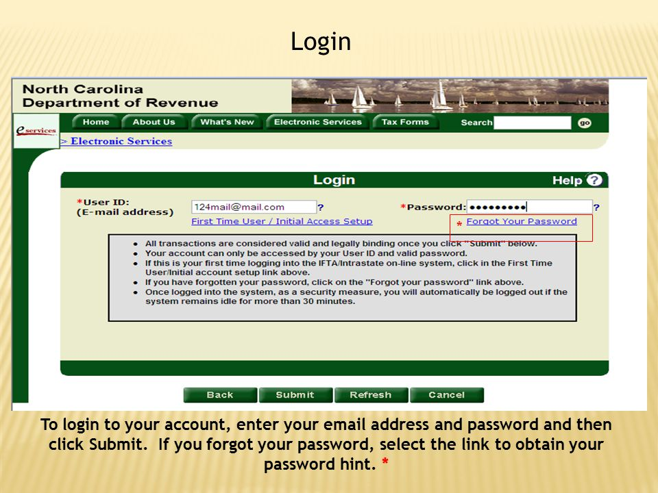 Login To login to your account, enter your email address and password and then click Submit. If you forgot your password, select the link to obtain yo