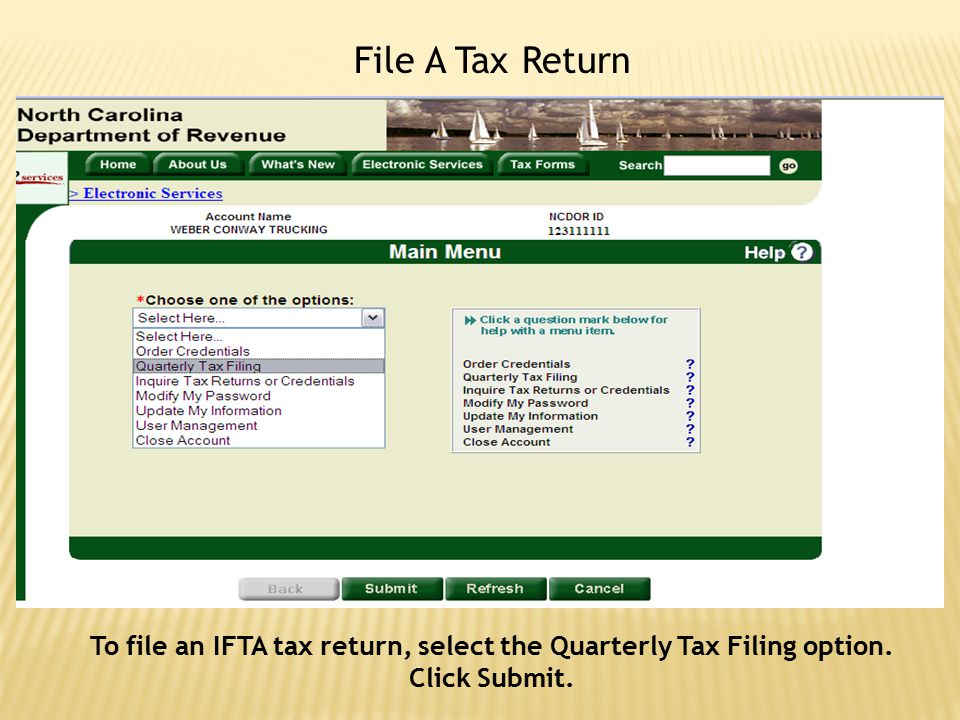 To file an IFTA tax return, select the Quarterly Tax Filing option. Click Submit. File A Tax Return