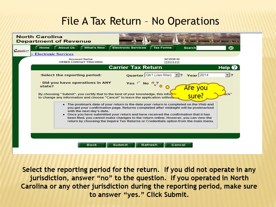 """File A Tax Return – No Operations Select the reporting period for the return. If you did not operate in any jurisdiction, answer """"no"""" to the question."""
