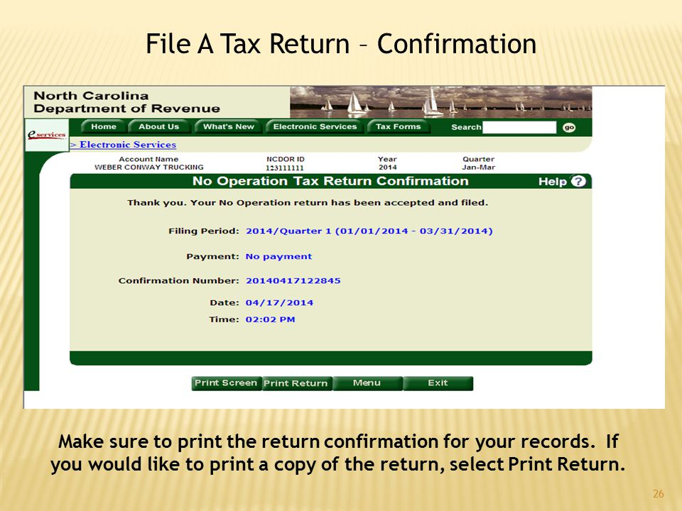 26 File A Tax Return – Confirmation Make sure to print the return confirmation for your records. If you would like to print a copy of the return, sele