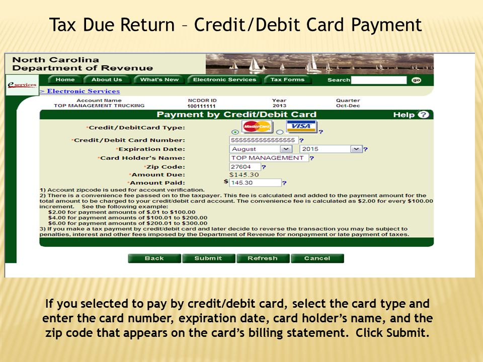 Tax Due Return – Credit/Debit Card Payment If you selected to pay by credit/debit card, select the card type and enter the card number, expiration dat