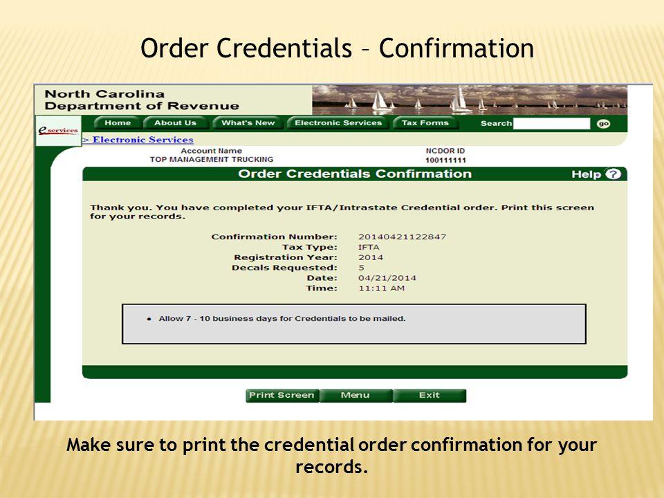 Order Credentials – Confirmation Make sure to print the credential order confirmation for your records.