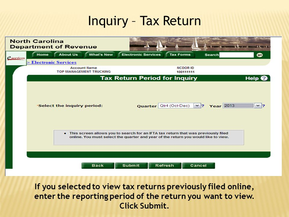 Inquiry – Tax Return If you selected to view tax returns previously filed online, enter the reporting period of the return you want to view. Click Sub