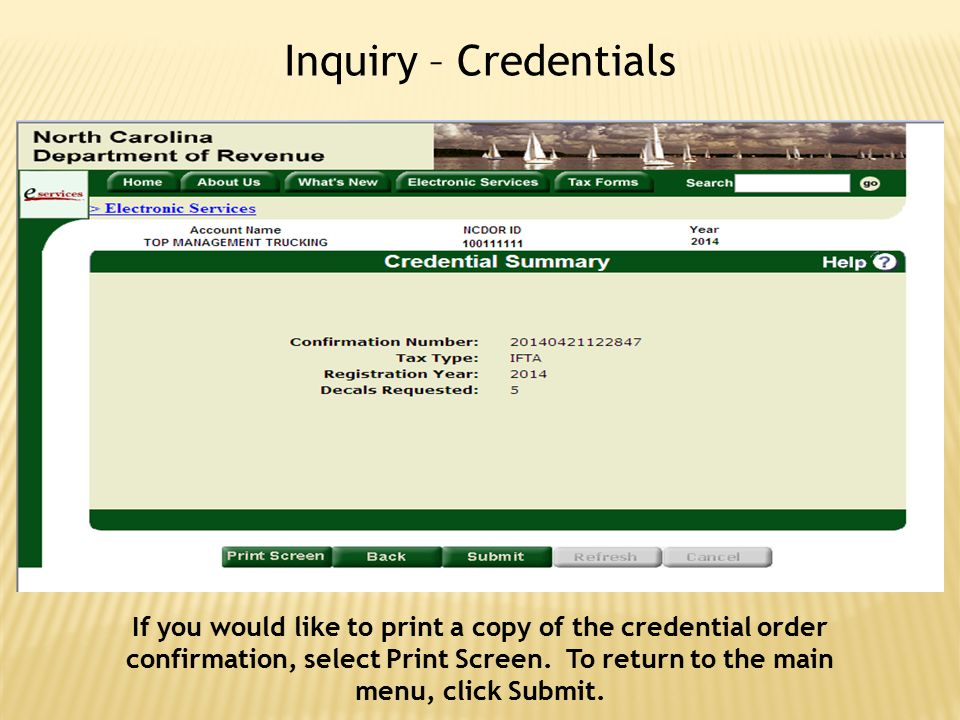 Inquiry – Credentials If you would like to print a copy of the credential order confirmation, select Print Screen. To return to the main menu, click S