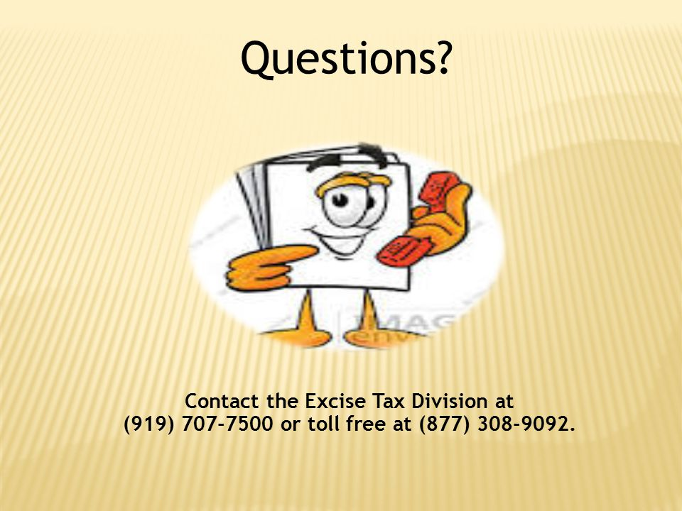 Questions? Contact the Excise Tax Division at (919) 707-7500 or toll free at (877) 308-9092.