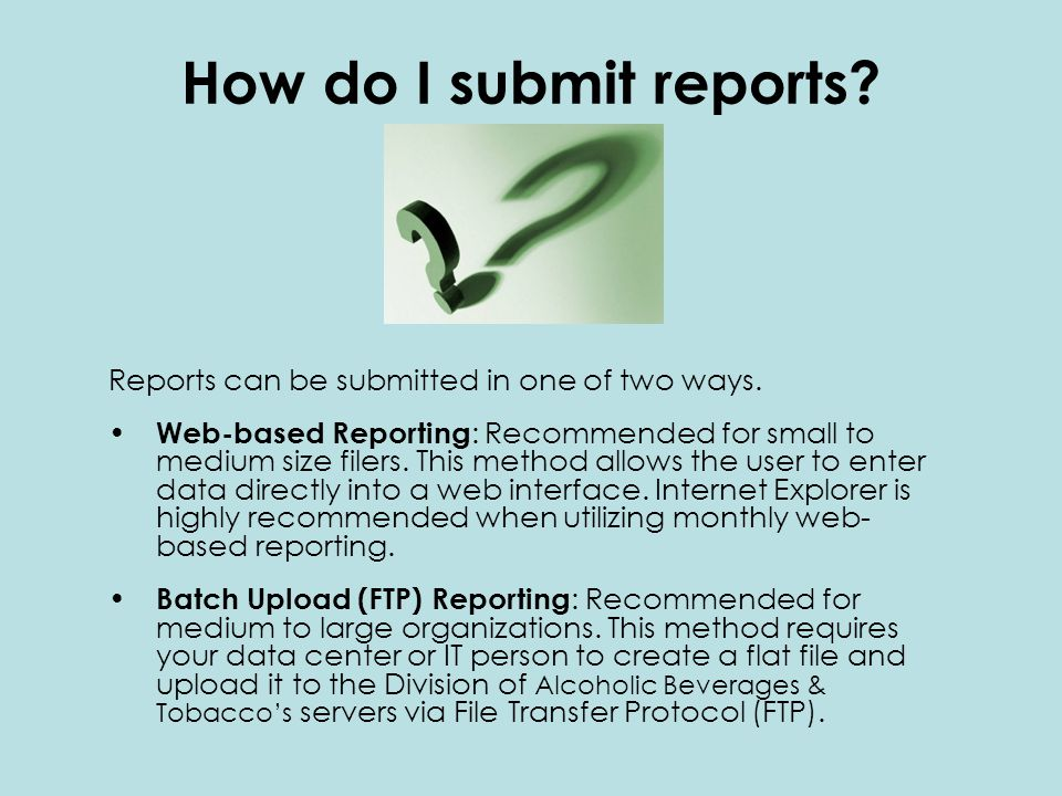 How do I submit reports. Reports can be submitted in one of two ways.
