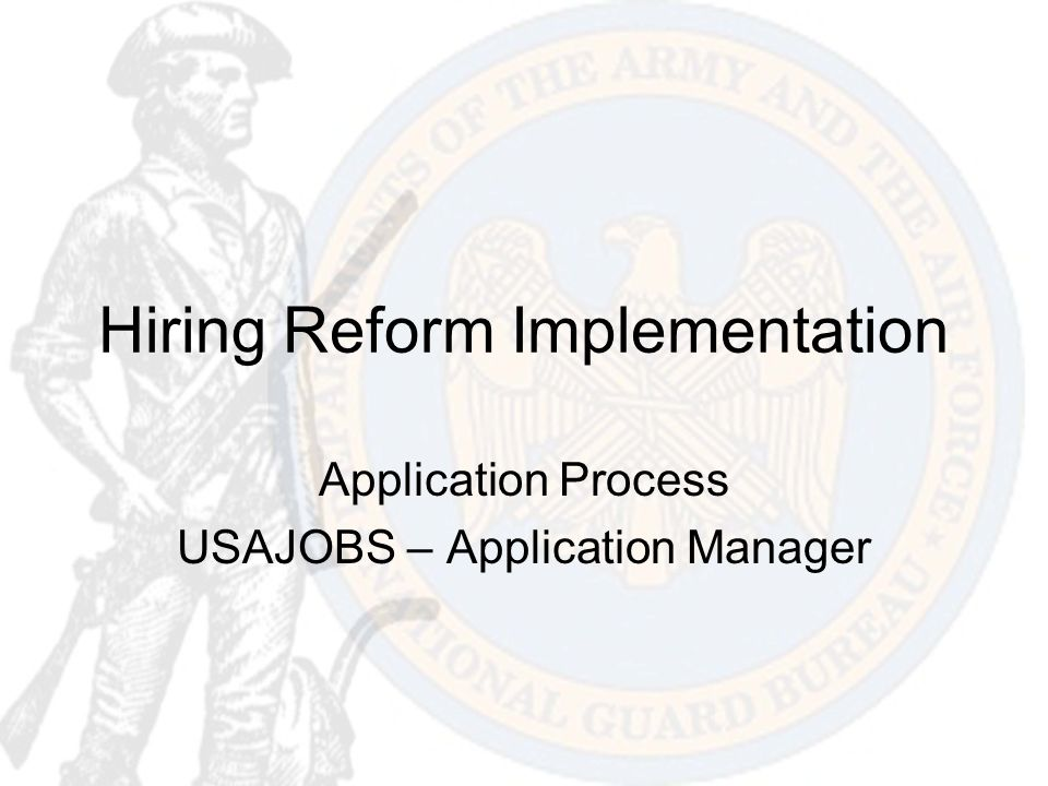 Hiring Reform Implementation Application Process USAJOBS – Application Manager