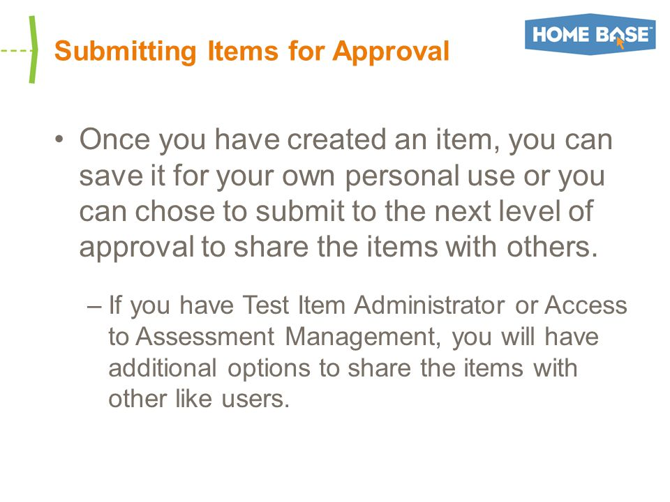 Submitting Items for Approval Once you have created an item, you can save it for your own personal use or you can chose to submit to the next level of approval to share the items with others.
