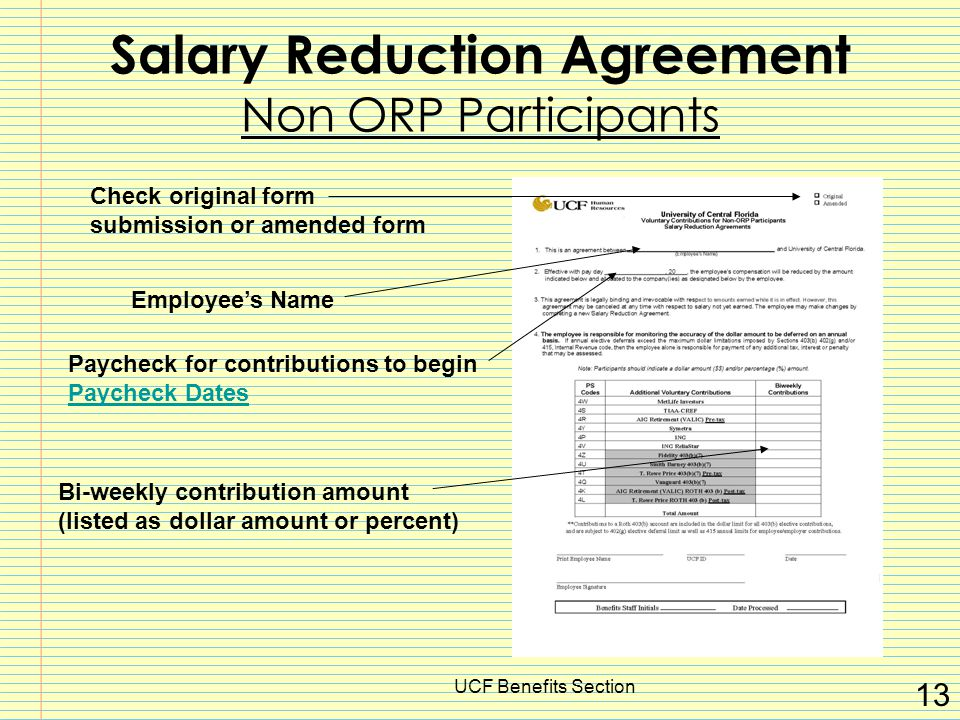 UCF Benefits Section 13 Salary Reduction Agreement Non ORP Participants Employee's Name Paycheck for contributions to begin Paycheck Dates Paycheck Dates Bi-weekly contribution amount (listed as dollar amount or percent) Check original form submission or amended form