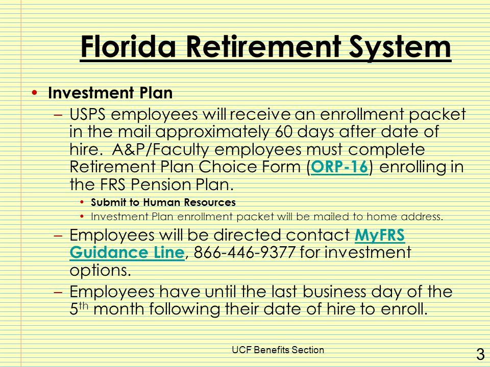 UCF Benefits Section 3 Florida Retirement System Investment Plan –USPS employees will receive an enrollment packet in the mail approximately 60 days after date of hire.