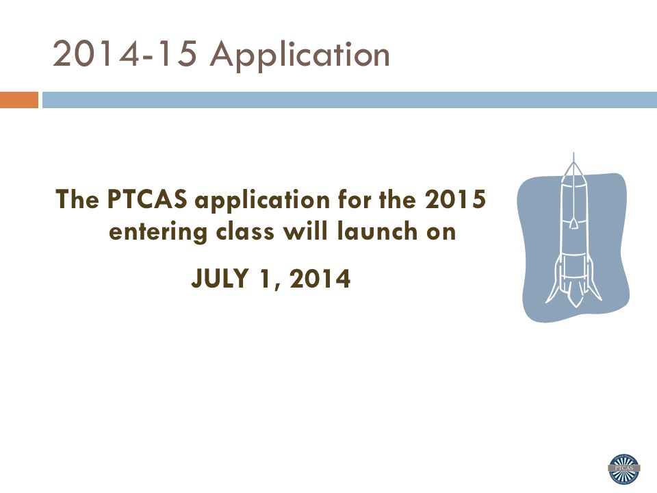 2014-15 Application Deadlines Visit the PTCAS Directory for program-specific deadlines.