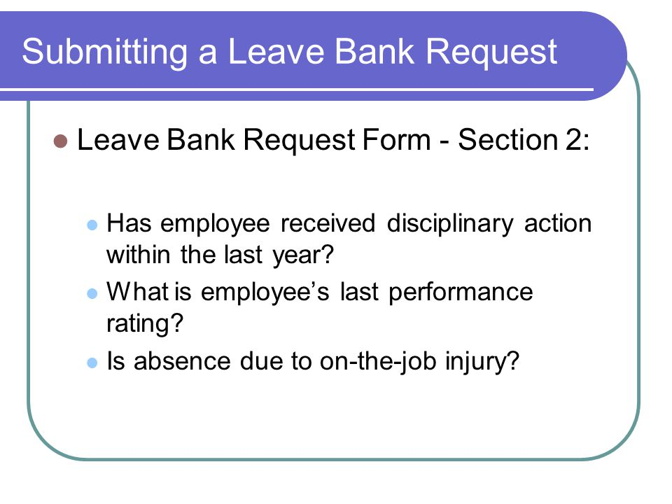 Submitting a Leave Bank Request Leave Bank Request Form - Section 2: Has employee received disciplinary action within the last year.