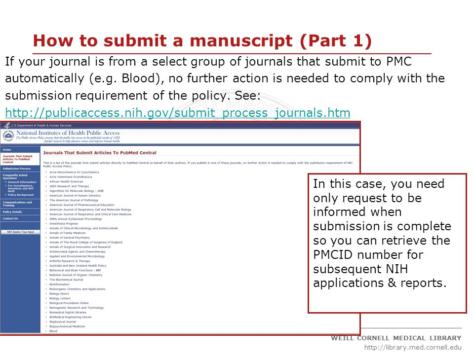 ____________________________________________________________________ _____________________________________________ WEILL CORNELL MEDICAL LIBRARY http://library.med.cornell.edu However… If your journal is in PMC but not on the list of select journals that submit to PMC automatically, you will need to go through the submission process but do not need to upload the final manuscript.