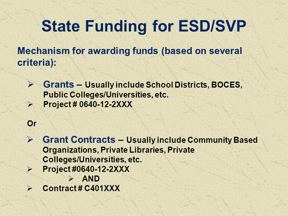 State Funding for ESD/SVP  Grants – Usually include School Districts, BOCES, Public Colleges/Universities, etc.