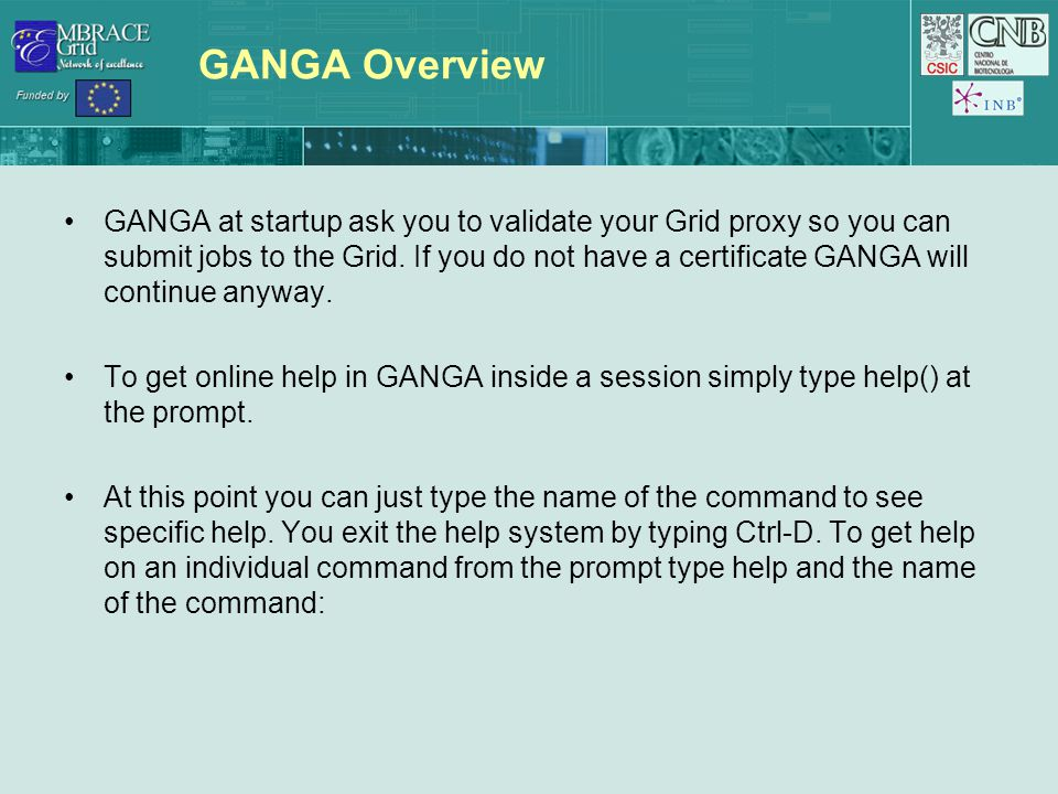 GANGA Overview GANGA at startup ask you to validate your Grid proxy so you can submit jobs to the Grid.