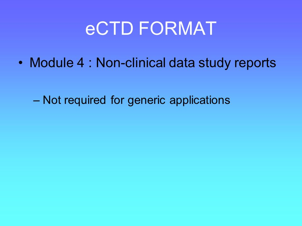 eCTD FORMAT Module 5 : Clinical Study Reports –Tabular listing of all studies –Clinical study reports –Literature reports –SAS files in main folder of Module 5