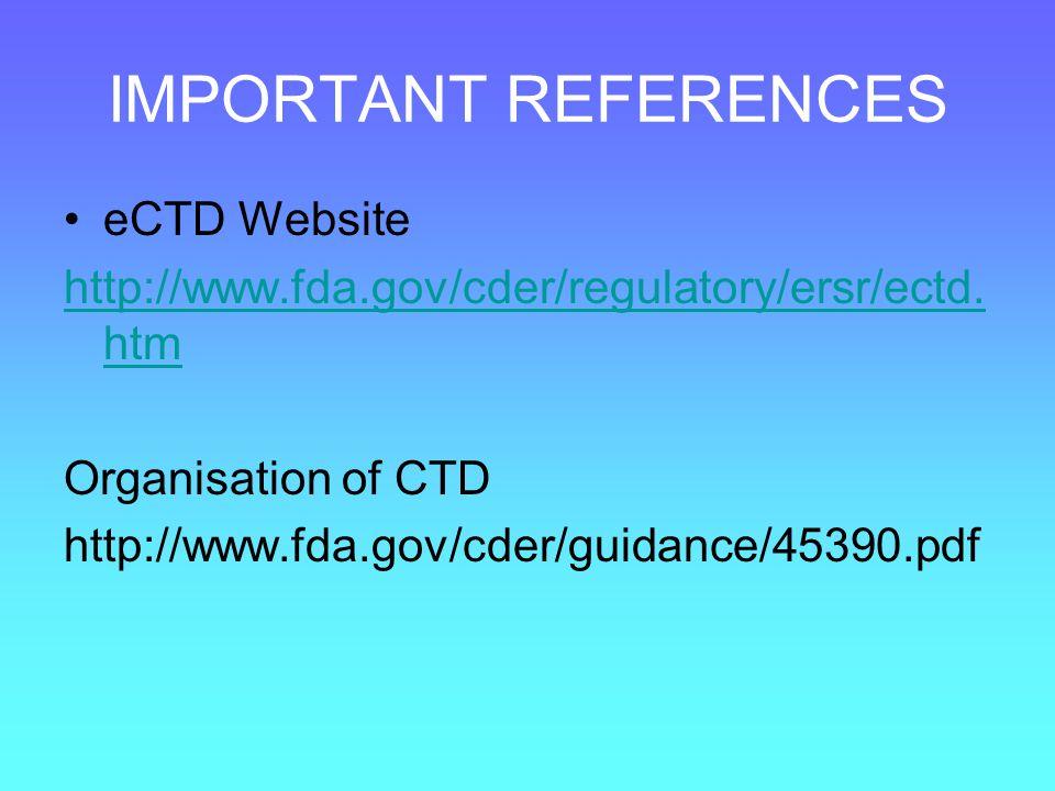 IMPORTANT REFERENCES eCTD Website http://www.fda.gov/cder/regulatory/ersr/ectd. htm Organisation of CTD http://www.fda.gov/cder/guidance/45390.pdf