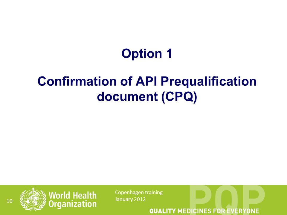 Option 1 Confirmation of API Prequalification document (CPQ) 10 Copenhagen training January 2012