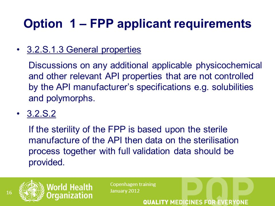 Option 1 – FPP applicant requirements 3.2.S.1.3 General properties Discussions on any additional applicable physicochemical and other relevant API properties that are not controlled by the API manufacturer's specifications e.g.