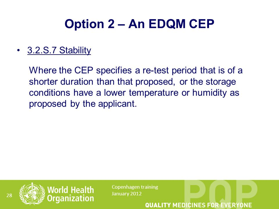 3.2.S.7 Stability Where the CEP specifies a re-test period that is of a shorter duration than that proposed, or the storage conditions have a lower temperature or humidity as proposed by the applicant.