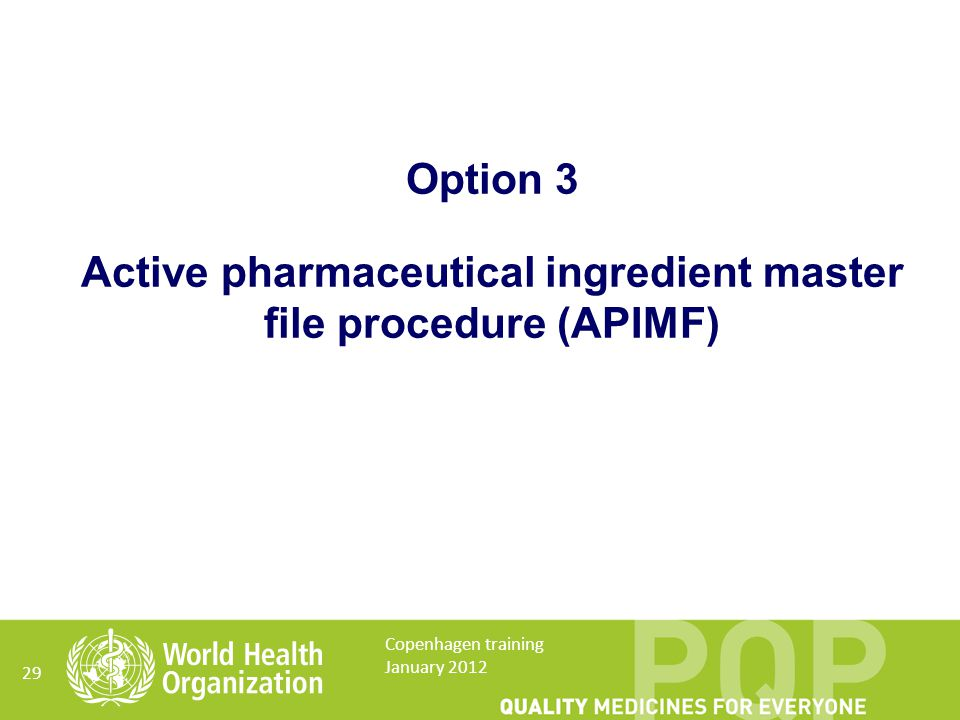 Option 3 Active pharmaceutical ingredient master file procedure (APIMF) 29 Copenhagen training January 2012