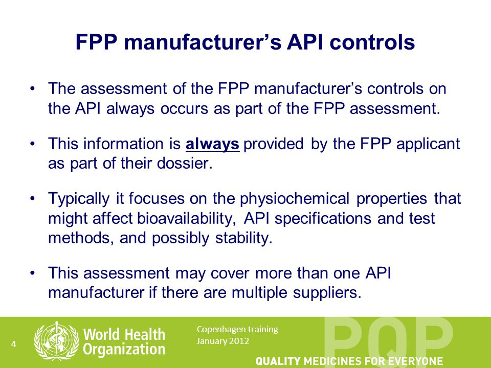 FPP manufacturer's API controls The assessment of the FPP manufacturer's controls on the API always occurs as part of the FPP assessment.