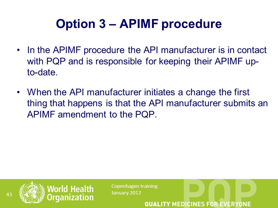 In the APIMF procedure the API manufacturer is in contact with PQP and is responsible for keeping their APIMF up- to-date.