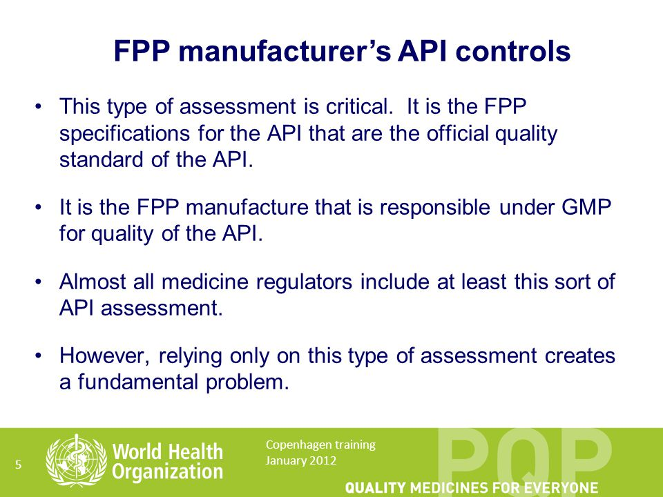 API manufacturer information In order to judge the acceptability of the FPP manufacturer's controls, information on the preparation and control of the API by the API manufacturer is required.