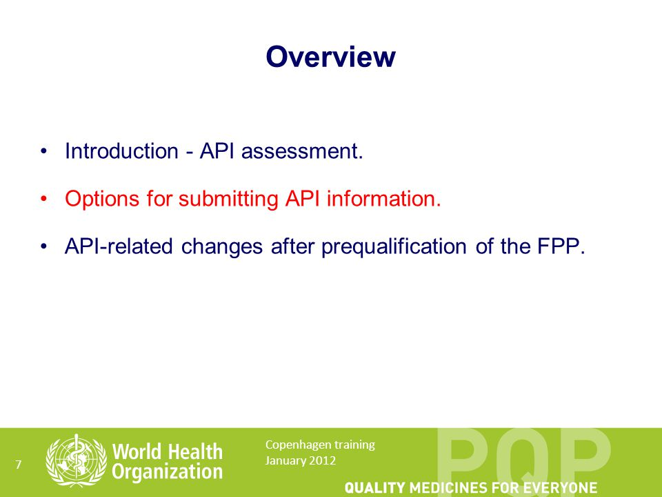Options for submitting API information Option 1:Confirmation of API Prequalification document (CPQ); Option 2: Certificate of suitability of the European Pharmacopoeia (CEP); Option 3: Active pharmaceutical ingredient master file (APIMF) procedure; or Option 4: Full API details in the product dossier (PD).
