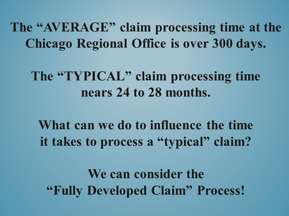 """The """"AVERAGE"""" claim processing time at the Chicago Regional Office is over 300 days. The """"TYPICAL"""" claim processing time nears 24 to 28 months. What c"""