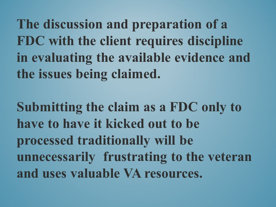 The discussion and preparation of a FDC with the client requires discipline in evaluating the available evidence and the issues being claimed. Submitt