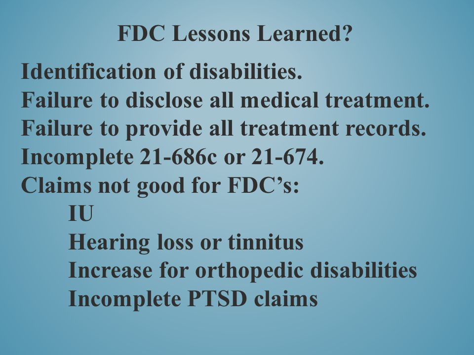 FDC Lessons Learned? Identification of disabilities. Failure to disclose all medical treatment. Failure to provide all treatment records. Incomplete 2
