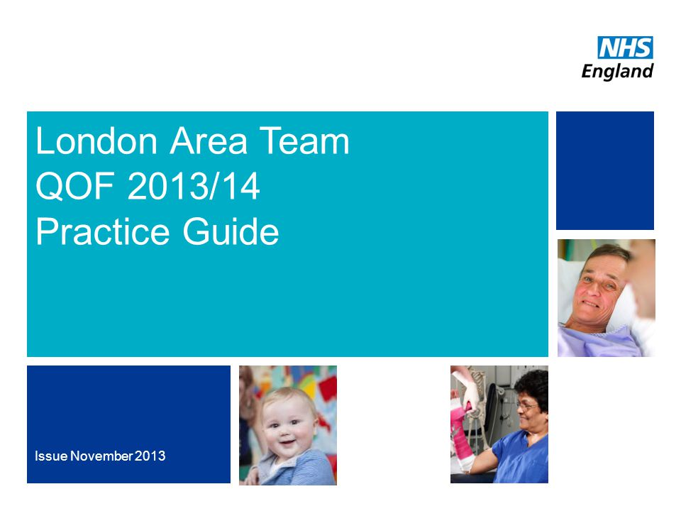 NHS | Presentation to [XXXX Company] | [Type Date]1 Section sub-heading Issue November 2013 London Area Team QOF 2013/14 Practice Guide