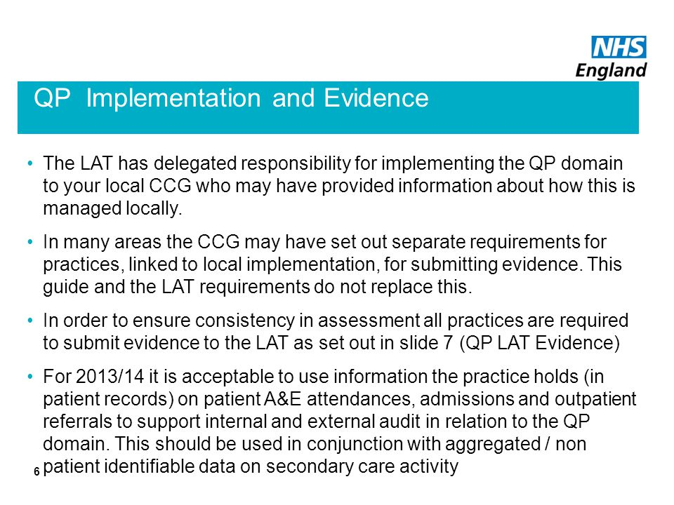 QP Implementation and Evidence The LAT has delegated responsibility for implementing the QP domain to your local CCG who may have provided information about how this is managed locally.