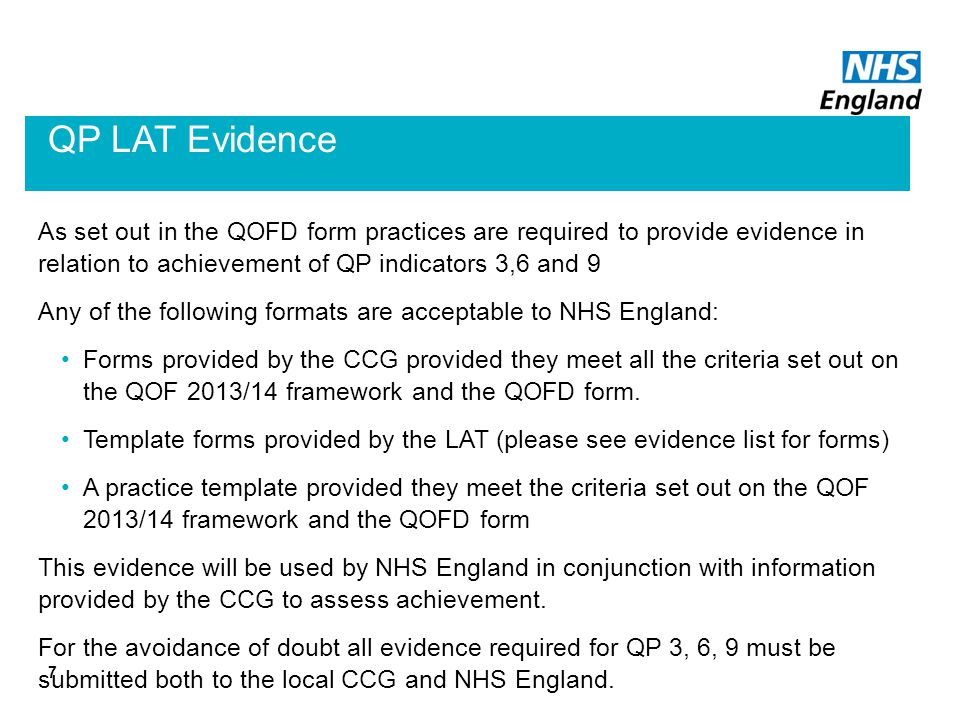 QP LAT Evidence As set out in the QOFD form practices are required to provide evidence in relation to achievement of QP indicators 3,6 and 9 Any of the following formats are acceptable to NHS England: Forms provided by the CCG provided they meet all the criteria set out on the QOF 2013/14 framework and the QOFD form.