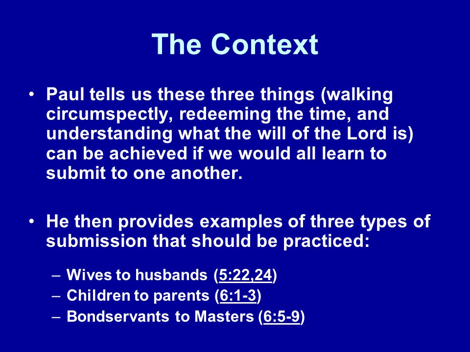 The Context Paul tells us these three things (walking circumspectly, redeeming the time, and understanding what the will of the Lord is) can be achiev