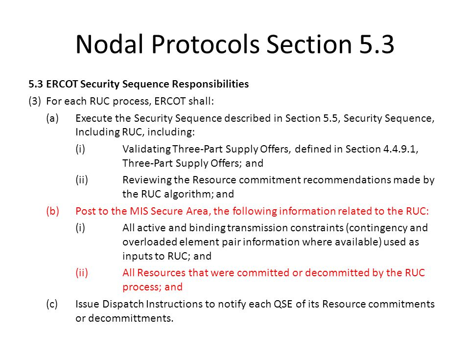 Nodal Protocols Section 5.3 5.3ERCOT Security Sequence Responsibilities (3)For each RUC process, ERCOT shall: (a)Execute the Security Sequence describ