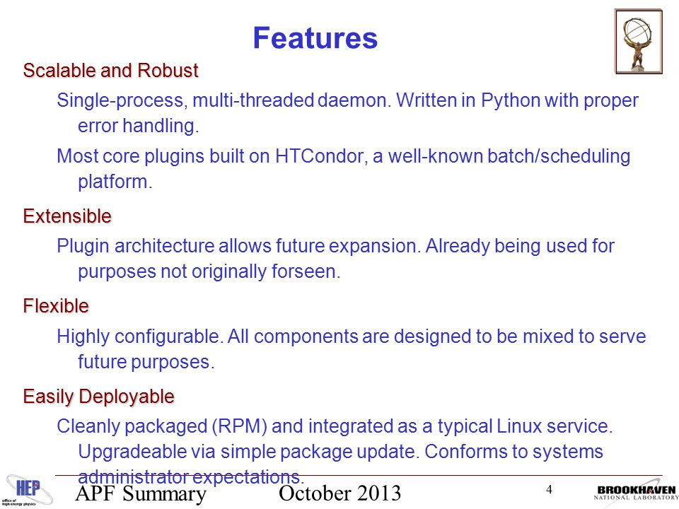 4 October 2013 APF Summary Features Scalable and Robust Single-process, multi-threaded daemon.