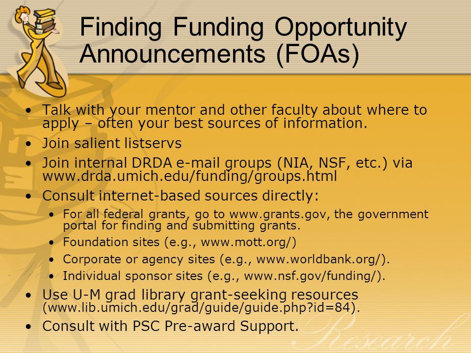 Finding Funding Opportunity Announcements (FOAs) Talk with your mentor and other faculty about where to apply – often your best sources of information.