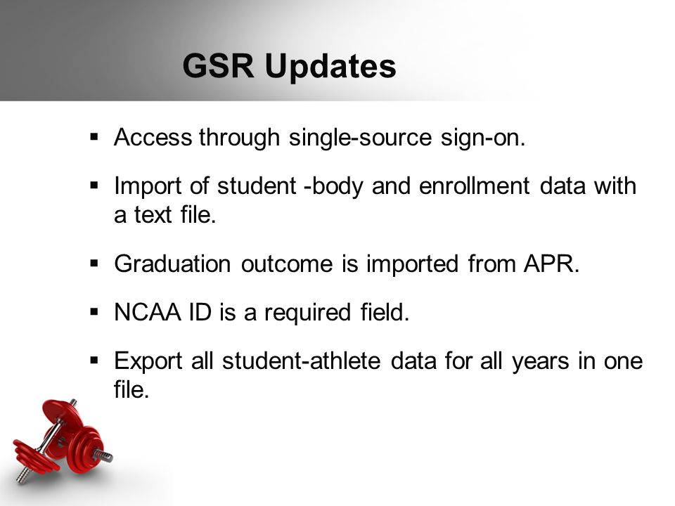 GSR Updates  Access through single-source sign-on.  Import of student -body and enrollment data with a text file.  Graduation outcome is imported f