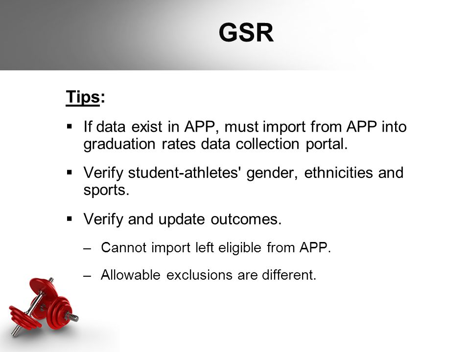GSR Tips:  If data exist in APP, must import from APP into graduation rates data collection portal.  Verify student-athletes' gender, ethnicities an