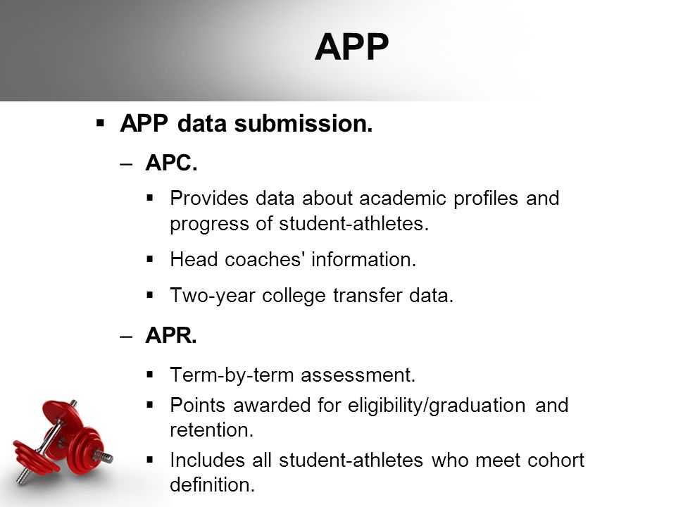 APP  APP data submission. –APC.  Provides data about academic profiles and progress of student-athletes.  Head coaches' information.  Two-year col