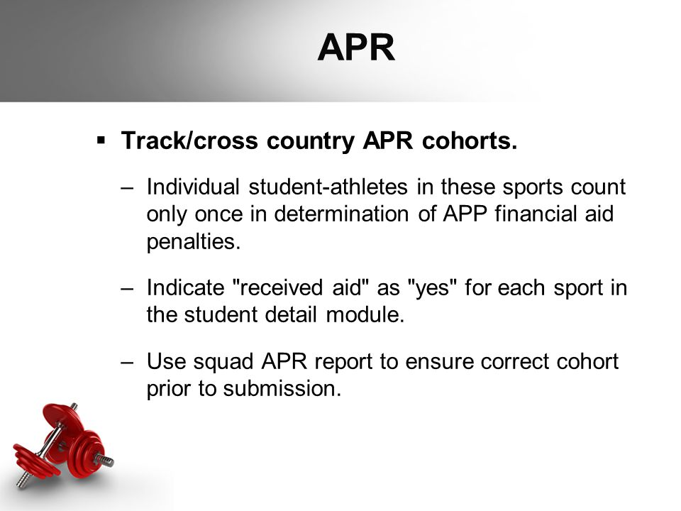 APR  Track/cross country APR cohorts. –Individual student-athletes in these sports count only once in determination of APP financial aid penalties. –
