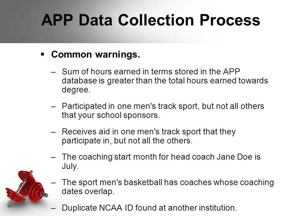 APP Data Collection Process  Common warnings. –Sum of hours earned in terms stored in the APP database is greater than the total hours earned towards