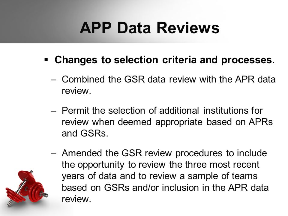  Changes to selection criteria and processes. –Combined the GSR data review with the APR data review. –Permit the selection of additional institution