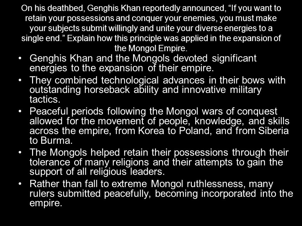 "On his deathbed, Genghis Khan reportedly announced, ""If you want to retain your possessions and conquer your enemies, you must make your subjects subm"