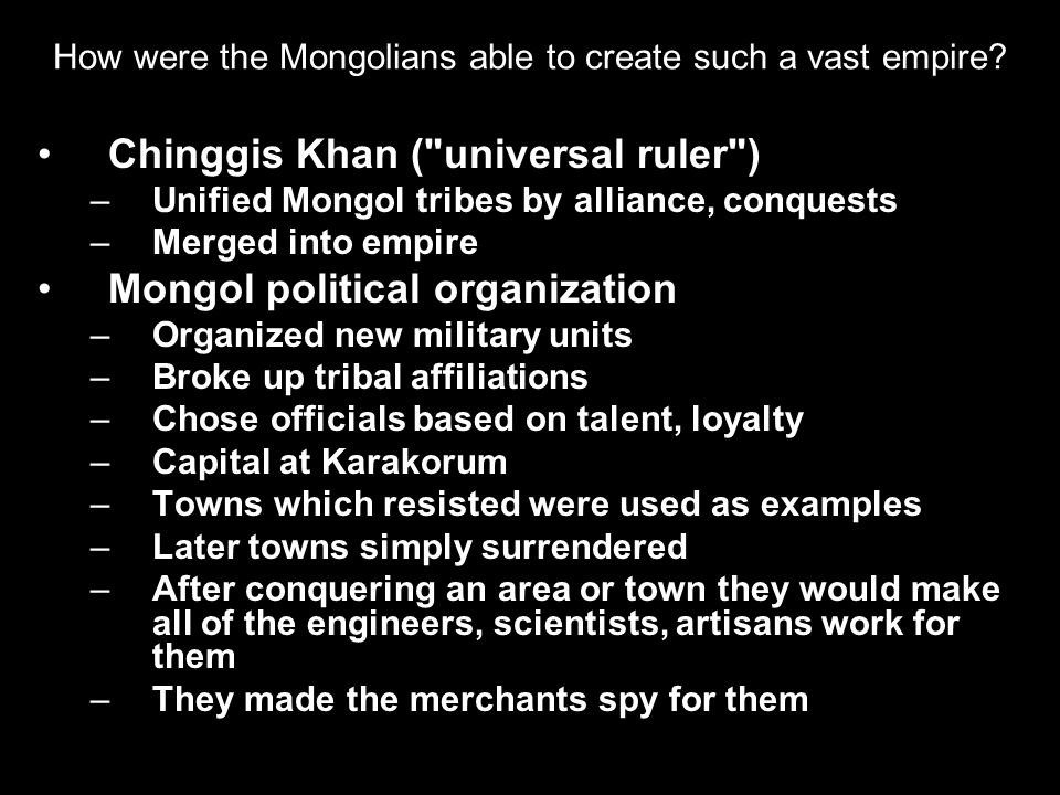 How were the Mongolians able to create such a vast empire? Chinggis Khan (