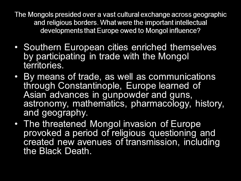 The Mongols presided over a vast cultural exchange across geographic and religious borders. What were the important intellectual developments that Eur